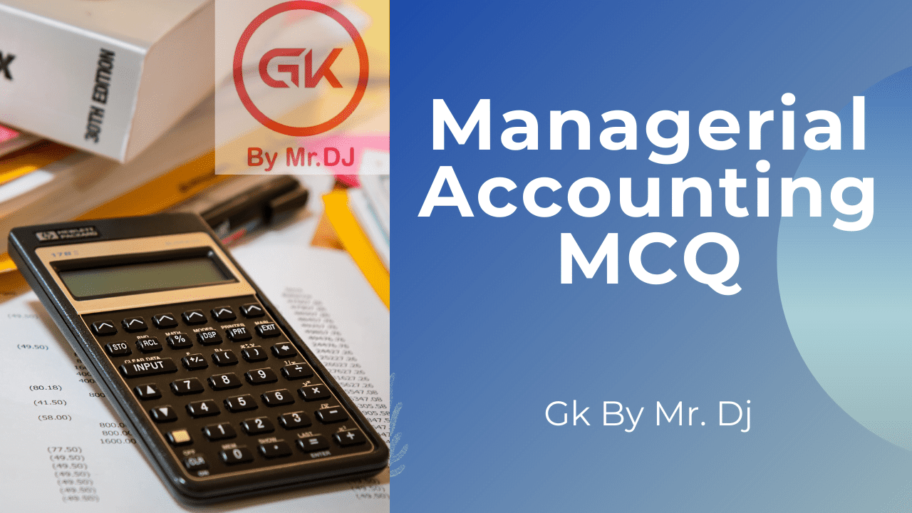 ( Best ) Managerial Accounting MCQ Set-13